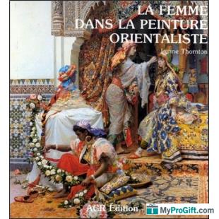 La Femme Dans La Peinture Orientaliste - L. Thornton - ACR-102034